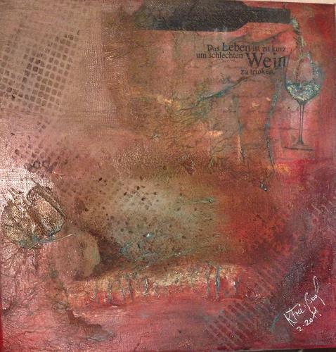 Katharina Frei-Boos, Das Leben ist zu kurz um schlechten Wein zu trinken, Decorative Art, Contemporary Art